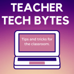 Teacher Tech Bytes: EdTech Tips